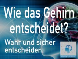 Webinar: Wie das Gehirn entscheidet? Wahr und sicher entscheiden? (01 - MS)