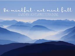 Webinar: ACHTSAMKEIT: BE MINDFUL NOT MIND FULL