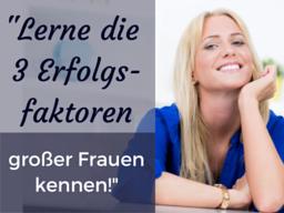 """Webinar: """"Lerne die 3 Erfolgsfaktoren großer Frauen kennen!"""""""