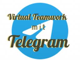 Virtual Teamwork mit Telegram