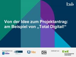 """Webinar: Von der Idee zum Projektantrag: Praxistipps zur Entwicklung und Beantragung von Förderprojekten am Beispiel von """"Total Digital!"""""""