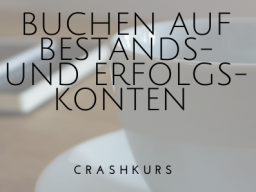 Webinar: Crashkurs Rechnungswesen - Buchen auf Bestands- und Erfolgskonten