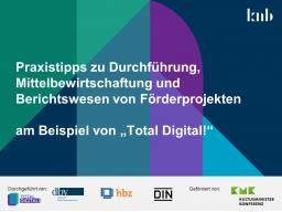 """Webinar: Nach der Projektbewilligung - Praxis-Tipps zur Durchführung und Abwicklung von Förderprojekten am Beispiel von """"Total Digital!"""""""